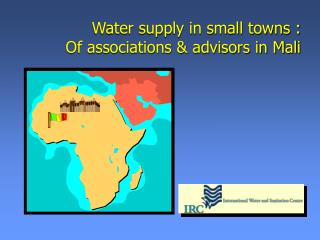 Water supply in small towns : Of associations & advisors in Mali