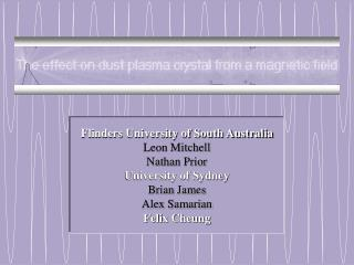 Flinders University of South Australia Leon Mitchell Nathan Prior University of Sydney Brian James
