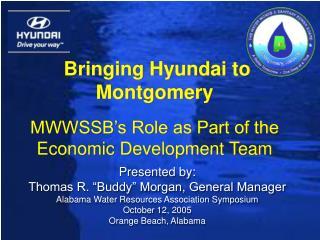 Bringing Hyundai to Montgomery MWWSSB's Role as Part of the Economic Development Team