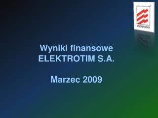 Wyniki finansowe ELEKTROTIM S.A. Marzec 2009