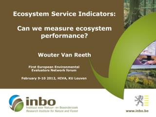 Ecosystem Service Indicators:  Can we measure ecosystem performance? Wouter Van Reeth