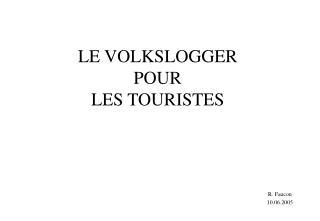 LE VOLKSLOGGER  POUR  LES TOURISTES