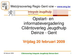 Opstart- en informatievergadering Cliëntoverleg Jeugdhulp Deinze - Gent Vrijdag 20 februari 2009