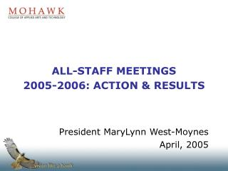 ALL-STAFF MEETINGS 2005-2006: ACTION & RESULTS President MaryLynn West-Moynes April, 2005