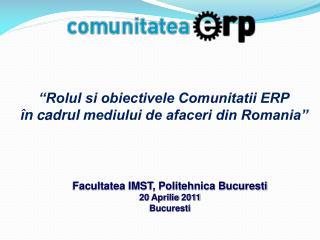 """""""Rolul si obiectivele Comunitatii ERP î n cadrul mediului de afaceri din Romania"""""""