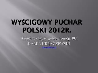 WYŚCIGOWY PUCHAR POLSKI 2012r.