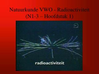 Natuurkunde VWO - Radioactiviteit (N1-3 – Hoofdstuk 1)