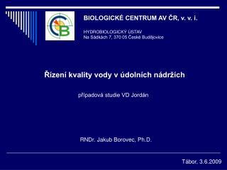 BIOLOGICKÉ CENTRUM AV ČR, v. v. i. HYDROBIOLOGICKÝ ÚSTAV Na Sádkách 7, 370 05 České Budějovice