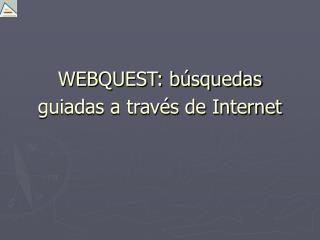 WEBQUEST: b�squedas guiadas a trav�s de Internet