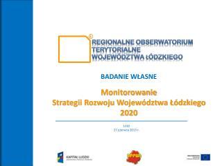 BADANIE WŁASNE Monitorowanie  Strategii Rozwoju Województwa Łódzkiego 2020
