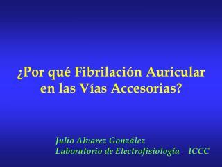 �Por qu� Fibrilaci�n Auricular en las V�as Accesorias?