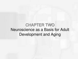 CHAPTER TWO Neuroscience as a Basis for Adult Development and Aging
