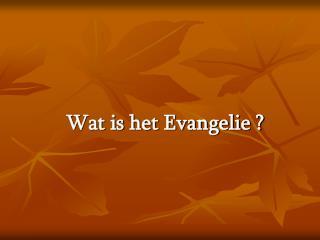 Wat is het Evangelie ?