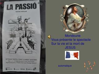 Mondoune Vous présente le spectacle Sur la vie et la mort de                JESUS