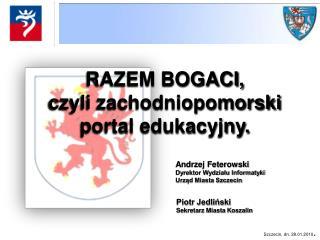 Andrzej Feterowski Dyrektor Wydziału Informatyki Urząd Miasta Szczecin