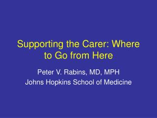 Supporting the Carer: Where to Go from Here