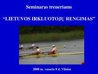 """Seminaras treneriams """" LIETUVOS IRKLUOTOJ Ų RENGIMAS"""""""