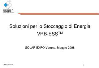 Soluzioni per lo Stoccaggio di Energia VRB-ESS TM SOLAR EXPO Verona, Maggio 2008