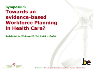 Symposium Towards an  evidence-based Workforce Planning  in Health Care?