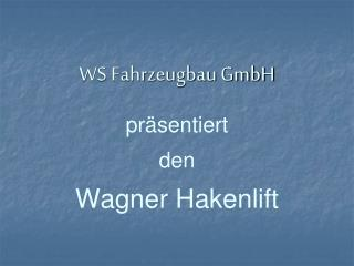 WS Fahrzeugbau GmbH präsentiert den  Wagner Hakenlift