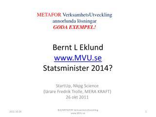 Bernt L Eklund MVU.se Statsminister 2014?