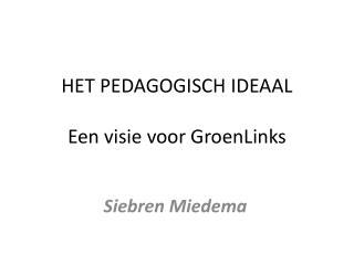 HET PEDAGOGISCH IDEAAL Een visie voor GroenLinks