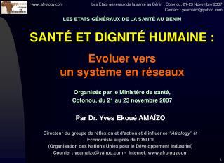 LES ETATS G�N�RAUX DE LA SANT� AU BENIN SANT� ET DIGNIT� HUMAINE : Evoluer vers