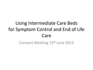 Using Intermediate Care Beds for Symptom Control and End of Life Care