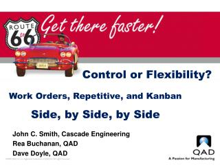 Control or Flexibility  Work Orders, Repetitive, and Kanban    Side, by Side, by Side