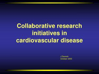 Collaborative research initiatives in  cardiovascular disease
