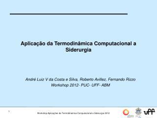 Aplicação da Termodinâmica Computacional a Siderurgia