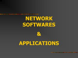 NETWORK SOFTWARES & APPLICATIONS