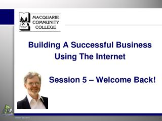 Building A Successful Business  Using The Internet            Session 5 � Welcome Back!