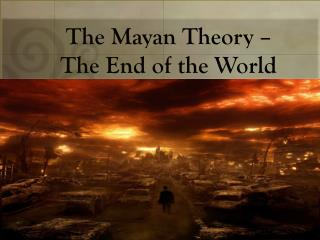 The Mayan Theory –  The End of the World