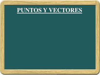 PUNTOS Y VECTORES