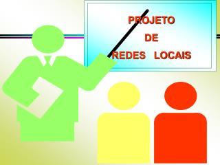 PROJETO  DE  REDES   LOCAIS