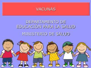 VACUNAS DEPARTAMENTO DE EDUCACIÓN PARA LA SALUD MINISTERIO DE SALUD