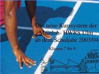 Das neue Kurssystem der Meinloh- HWRS Ulm  ab dem Schuljahr 2003/04