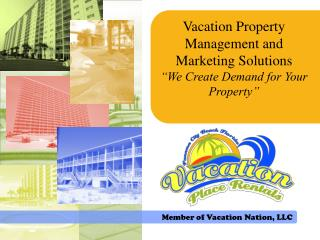 "Vacation Property Management and Marketing Solutions  ""We Create Demand for Your Property"""