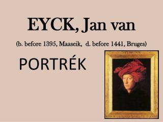 EYCK, Jan van (b. before 1395, Maaseik,  d. before 1441, Bruges)