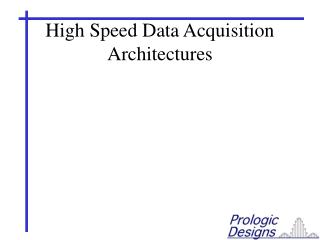 High Speed Data Acquisition Architectures