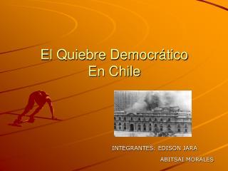 El Quiebre Democrático                   En Chile