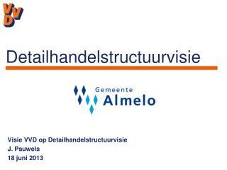 Visie VVD op Detailhandelstructuurvisie J. Pauwels 18 juni 2013