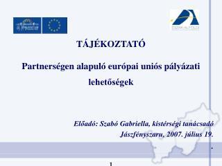 TÁJÉKOZTATÓ  Partnerségen alapuló európai uniós pályázati lehetőségek