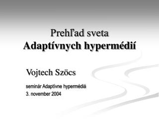 Prehľad  sveta Adaptívnych hyperméd i í