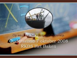 Ouderavond 7 oktober 2008 RKBS Het Baken