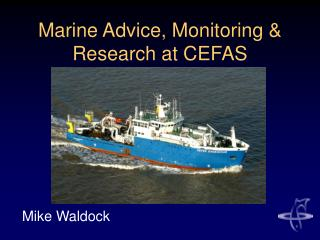 Marine Advice, Monitoring & Research at CEFAS