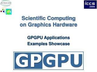 Scientific Computing on Graphics Hardware