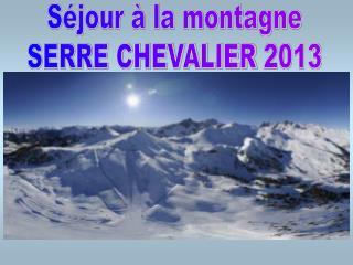 S�jour � la montagne SERRE CHEVALIER 2013