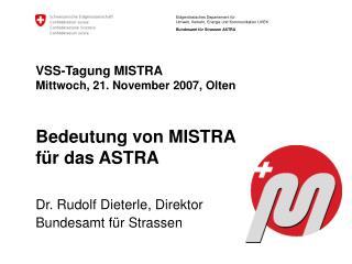 VSS-Tagung MISTRA Mittwoch, 21. November 2007, Olten Bedeutung von MISTRA  für das ASTRA